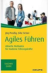 Agiles Führen: Aktuelle Methoden für moderne Führungskräfte (Haufe TaschenGuide 318) Kindle Ausgabe