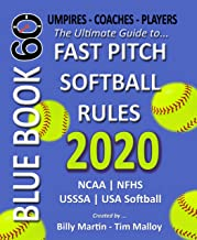 2020 BlueBook 60 - The Ultimate Guide to Fastpitch Softball Rules: Featuring NCAA, NFHS, USSSA and USA Softball Rule Sets