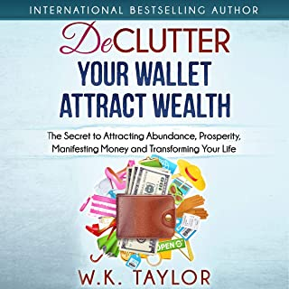 Declutter Your Wallet Attract Wealth: The Secret to Attracting Abundance, Prosperity, Manifesting Money and Transforming Your Life