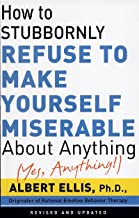 How To Stubbornly Refuse To Make Yourself Miserable About Anything-yes, Anything!,: Revised And Updated (English Edition)