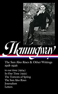 Ernest Hemingway: The Sun Also Rises & Other Writings 1918-1926 (Loa #334): In Our Time (1924) / In Our Time (1925) / The ...