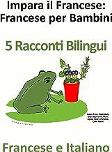 Impara il Francese: Francese per Bambini 5 Racconti Bilingui Francese e Italiano