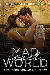 Mad Cruel World: A Dystopian Romance Anthology Kindle Edition