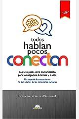 TODOS HABLAN, POCOS CONECTAN: Los tres pasos de la comunicación para los negocios, la familia y la vida. Un mapa de los mecanismos no tan ocultos de las ... (Coleccion Crecer nº 3) (Spanish Edition) Kindle Edition