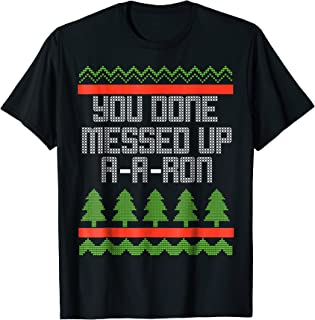 Funny Christmas Ugly You Done Messed Up A-A RON T-shirt