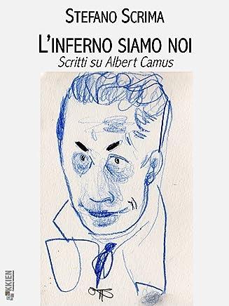 Linferno siamo noi: Scritti su Albert Camus (Filosofia pratica)