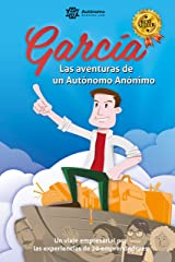 García, las aventuras de un Autónomo Anónimo.: Un viaje empresarial por las experiencias de veinte emprendedores. Versión Kindle