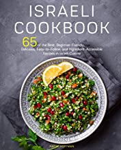 Israeli Cookbook: 65 of the Best, Beginner-Friendly, Delicious, Easy-to-Follow, and Ingredient-Accessible Recipes in Israeli Cuisine