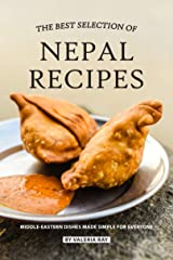 The Best Selection of Nepal Recipes: Middle-Eastern Dishes Made Simple for Everyone Kindle Edition
