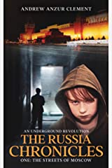 The Russia Chronicles. An Underground Revolution. One: The Streets of Moscow Kindle Edition