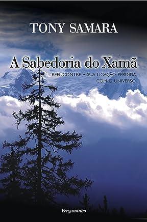 A Sabedoria do Xamã: Reencontre A Sua Ligação Perdida Com O Universo (Portuguese Edition)