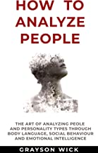 How to Analyze People: The art of analyzing people and personality types through body language, social behaviour and emotional intelligence. (English Edition)