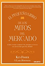 El pequeño libro de los mitos del mercado: Cómo evitar los errores de inversión que los demás cometen y sacar provecho de ello (Spanish Edition)
