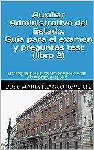 Auxiliar Administrativo del Estado. Guía para el examen y preguntas test (libro 2): Estrategias para superar las oposiciones y 600 preguntas test (Auxiliar Administrativo Estado)