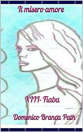 Il misero amore: XIII - Fiaba (Serie - Il passero e la fata Vol. 13)