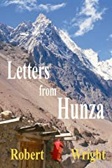 Letters From Hunza: Adventures in the Karakoram Foothills (Hunza Histories Book 3) (English Edition) eBook Kindle