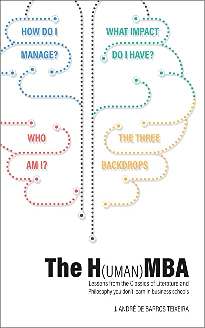 The H(uman)MBA: Lessons from the Classics of Literature and Philosophy you don't learn in business schools (English Edition)