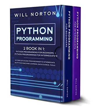 PYTHON PROGRAMMING: 2 book in 1: A complete guide from beginner to intermediate on python machine learning, data science, tools (Computer Programming 5)