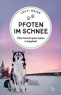 Pfoten im Schnee: Mein tierisch gutes Leben in Lappland (Sehnsuchtsorte 12) (German Edition)