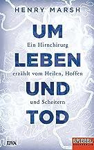 Um Leben und Tod: Ein Hirnchirurg erzählt vom Heilen, Hoffen und Scheitern - Ein SPIEGEL-Buch (German Edition)