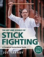The Art and Science of Stick Fighting: Complete Instructional Guide