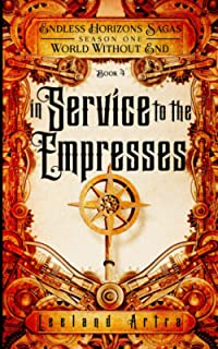 In Service to the Empresses: Endless Horizons Sagas, World Without End, Book 4 (A series of short gaslamp steampunk advent...