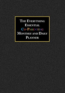 The Everything Essential Co-Parenting Monthly and Daily Planner: 3 Year Calendar and Daily Entries to Track Two Home Family Custody and Visitation ... Logs with Black Cover (Co-Parenting Planners)