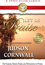 Let Us Praise (A Spirit-Filled Classic): The Purpose, Pattern, Power, And Permanence Of Praise