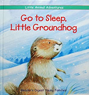 Go to Sleep, Little Groundhog (Little Animal Adventures)