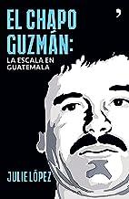 El Chapo Guzmán. La escala en Guatemala