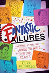 Fantastic Failures: True Stories of People Who Changed the World by Falling Down First Kindle Edition
