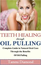 Teeth Healing through Oil Pulling: The Complete Guide in Natural Oral Care through the Benefits of Oil Pulling (Oil Pulling, Oil Pulling Therapy, Oil Pulling ... Oral Health Product) (English Edition)