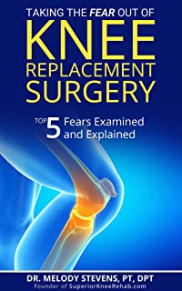 Taking the FEAR Out of Knee Replacement Surgery: Top 5 Fears Examined and Explained (English Edition)