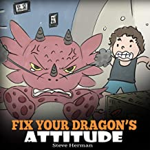 Fix Your Dragon's Attitude: Help Your Dragon to Adjust His Attitude. A Cute Children Story to Teach Kids About Bad Attitude, Negative Behaviors, and Attitude Adjustment. (My Dragon Books, Book 18)
