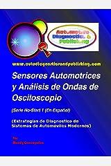 Sensores Automotrices y Análisis de Ondas de Osciloscopio (Estrategias de Diagnostico de Sistemas Automotrices Modernos nº 1) (Spanish Edition) Kindle Edition