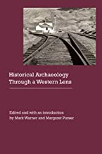 Historical Archaeology Through a Western Lens (Historical Archaeology of the American West)