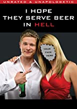 I Hope They Serve Beer in Hell (unrated)