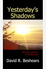Yesterday's Shadows: Six short stories from the past... Kindle Edition