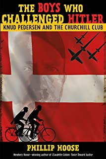 The Boys Who Challenged Hitler: Knud Pedersen and the Churchill Club (Bccb Blue Ribbon Nonfiction Book Award (Awards))