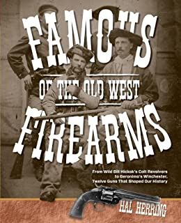 Famous Firearms of the Old West: From Wild Bill Hickok'S Colt Revolvers To Geronimo's Winchester, Twelve Guns That Shaped Our History (English Edition)