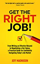 Get the Right Job!: From Writing an Effective Résumé to Negotiating a Fair Salary, a Practical Guide for Confidently Navigating Today's Job Market