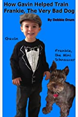 [Dog Book For Kids] How Gavin Helped Train Frankie, The Very Bad Dog Kindle Edition