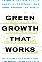 Green Growth That Works: Natural Capital Policy and Finance Mechanisms from Around the World