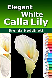 """Elegant White Calla Lily: Use dry-mixing, blending, burnishing, gradations, and indenting to create a colored pencil """"painting"""" of a flower. (Painting with Colored Pencils Book 7)"""