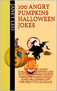 100 ANGRY PUMPKINS HALLOWEEN JOKES: TRY NOT TO LAUGH CHALLENGE PUMPKINS CATS WITCHES VAMPIRES GHOSTS MERMAIDS KNOCK-KNOCK JOKES HALLOWEEN GIFT FOR KIDS 7-9 10-12 ADULTS