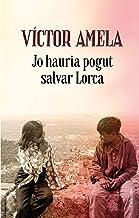 Jo hauria pogut salvar Lorca (Catalan Edition)