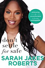 Don't Settle for Safe: Embracing the Uncomfortable to Become Unstoppable Kindle Edition