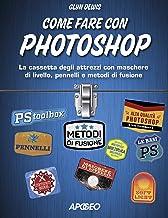 Permalink to Come fare con Photoshop. La cassetta degli attrezzi con maschere di livello, pennelli e metodi di fusione PDF