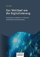 Der Wettlauf um die Digitalisierung: Potenziale und Hürden in Industrie, Gesellschaft und Verwaltung (German Edition)