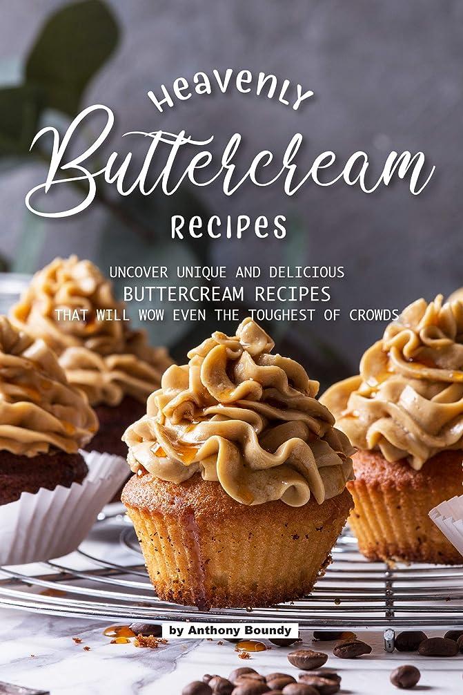 ブロックエスカレート航空機Heavenly Buttercream Recipes: Uncover Unique and Delicious Buttercream Recipes That Will Wow Even the Toughest of Crowds (English Edition)